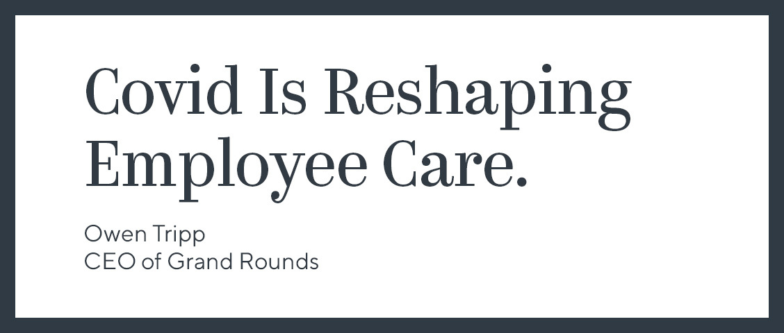 Covid Is Reshaping Employee Care.