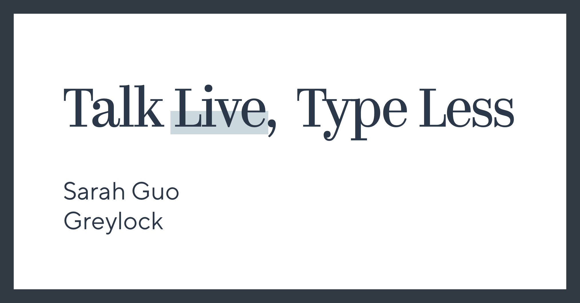 Talk Live, Type Less