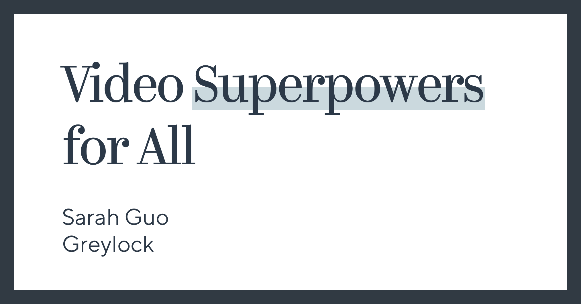 Video Superpowers for All